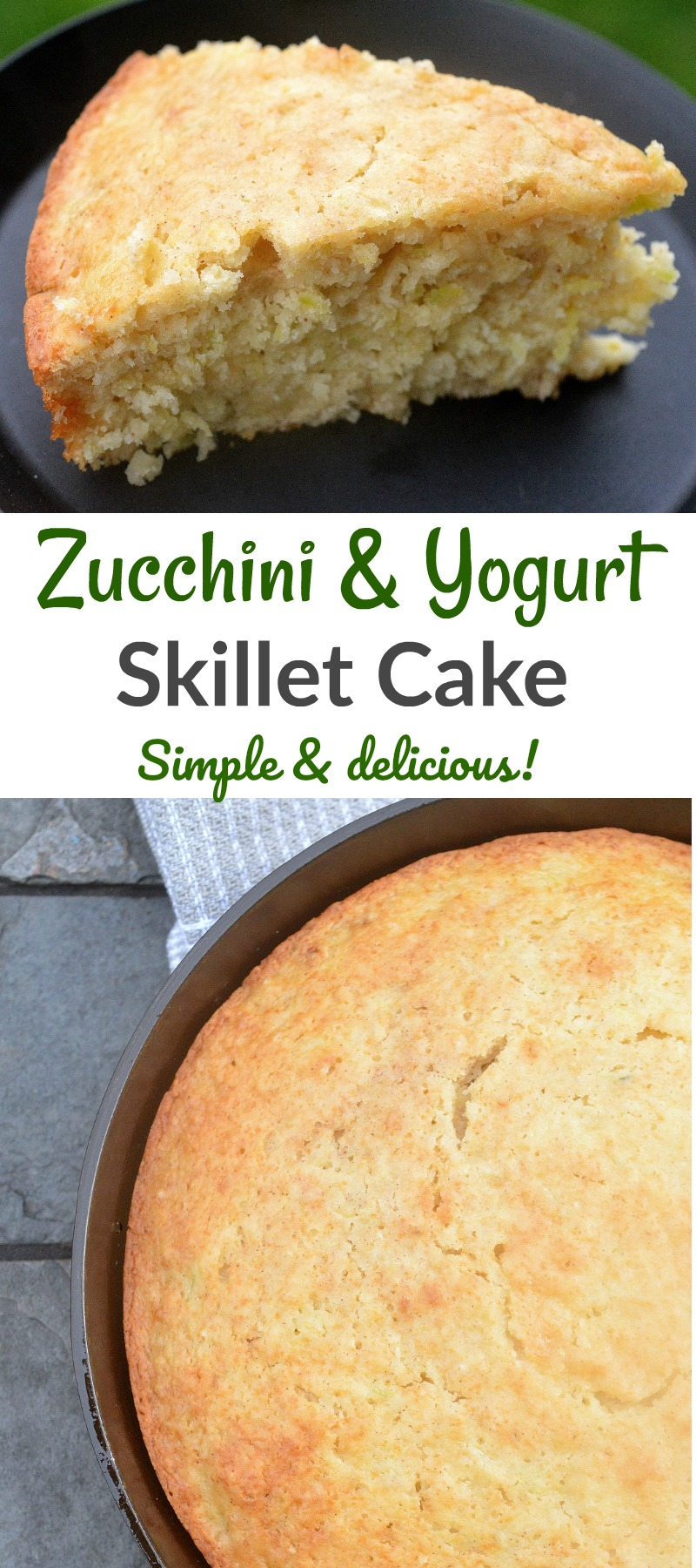 Zucchini Yogurt Skillet Cake. Simple, moist & delicious!